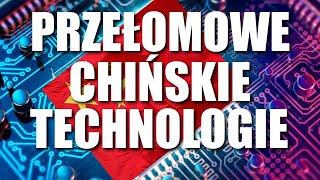 CHINY – PRZEŁOMOWE CHIŃSKIE TECHNOLOGIE