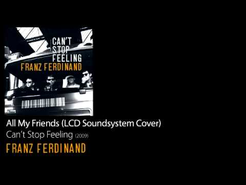 All My Friends (LCD Soundsystem Cover) - Can't Stop Feeling [2009] - Franz Ferdinand