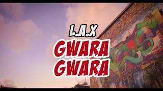 L.A.X    GWARA GWARA (BADDEST VERSION)