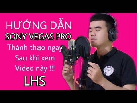 LHS | Thành Thạo Làm Video Với Phần Mềm Sony Vegas Pro 14 Ngay Sau Khi Xem Video Này | 0989737960