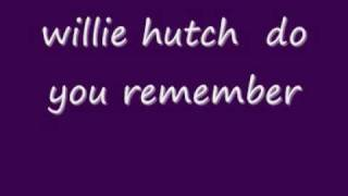 willie hutch  do you remember