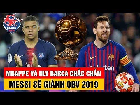 MBappe Và HLV Valverde Đều Tin CHẮC CHẮN Lionel Messi Sẽ GIÀNH Quả Bóng Vàng 2019
