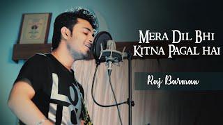 Mera Dil Bhi Kitna Pagal Hai - Raj Barman   Unplugged Cover