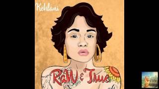 Kehlani - Raw and True (Raw & True)