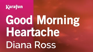 Karaoke Good Morning Heartache - Diana Ross *