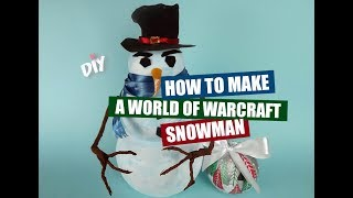 DIY: How to make a World of Warcraft Snowman