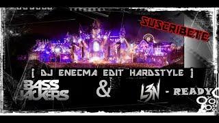 Bassjackers & L3n - Ready  Dj Enecma Edit Hardstyle