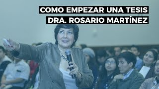 Cómo Empezar Una Tesis - Dra. Rosario Martínez