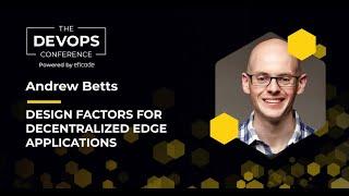 The DEVOPS Conference: Design factors for decentralised edge applications