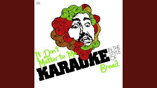 It Don't Matter to Me (In the Style of Bread) (Karaoke Version)