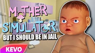 Mother Simulator but I should be in jail