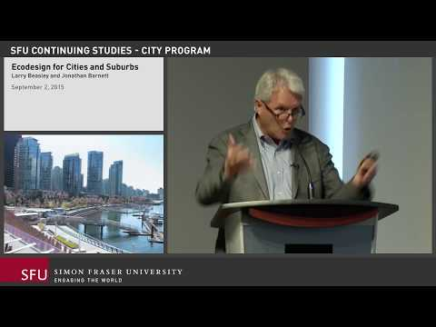 Larry Beasley and Jonathan Barnett on the Ecodesign of Cities — SFU City Program Lecture
