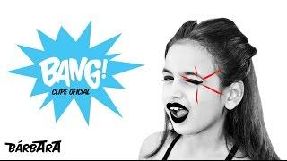 Bang (Clipe Oficial) - Bárbara
