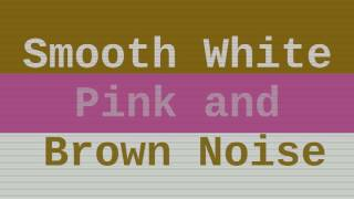 Smooth White, Pink, and Brown Noise ( 12 Hours )