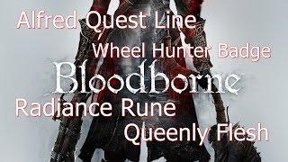 Bloodborne Walkthrough   Alfred Quest Line, Wheel Hunter Badge, Queenly Flesh, Radiance Rune