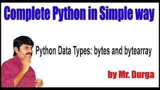Fundamental Data Types ||  Python Data Types: bytes and bytearray || by Durga Sir