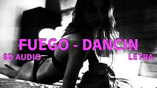 8D 🎧 FUEGO   Dancin Ft. A.CHAL 🎶 LETRA