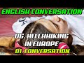 Learn Real English Conversations : 6.1 - Hitchhiking In Europe