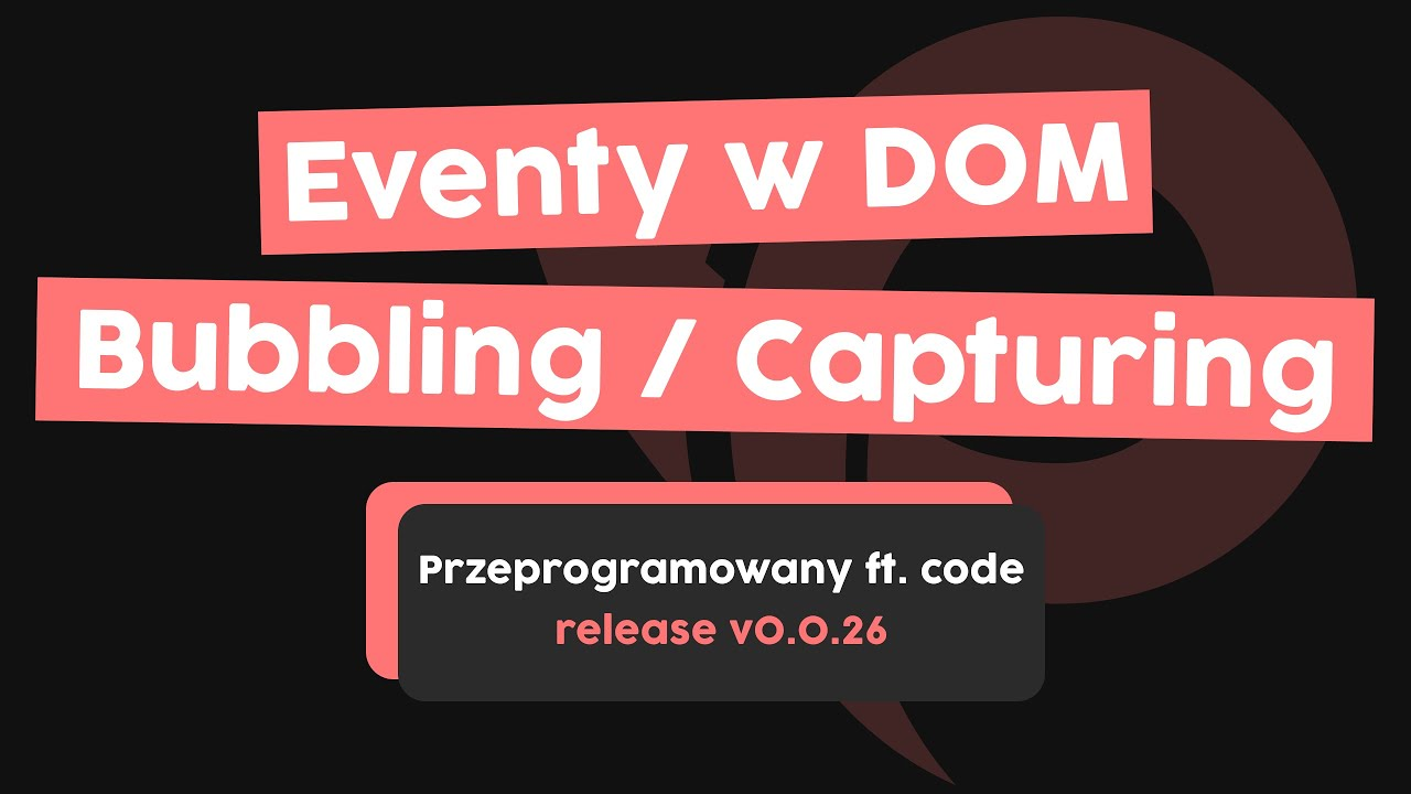 Zrozum event bubbling i event capturing | Przeprogramowani ft. code v0.0.26 cover image