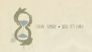 "Cheval Sombre – ""Well It's Hard"""