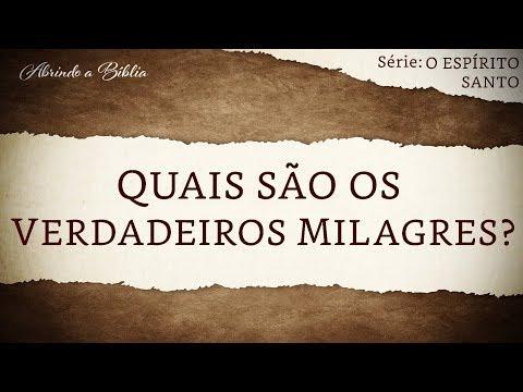 QUAIS SÃO OS VERDADEIROS MILAGRES? | O Espírito Santo | Abrindo a Bíblia