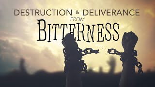 Destruction and Deliverance from Bitterness