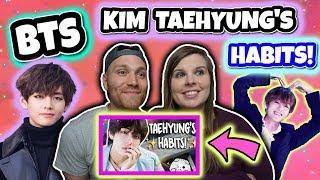 KIM TAEHYUNG'S HABITS!  BTS Reaction