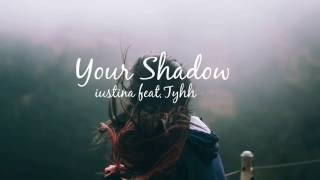 Your Shadow - iustina feat Tyhh
