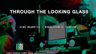 "THROUGH THE LOOKING GLASS"" EPISODE FT KING MAGNETIC AND 9TH WONDER'S ""SOUL COUNCIL&quo"