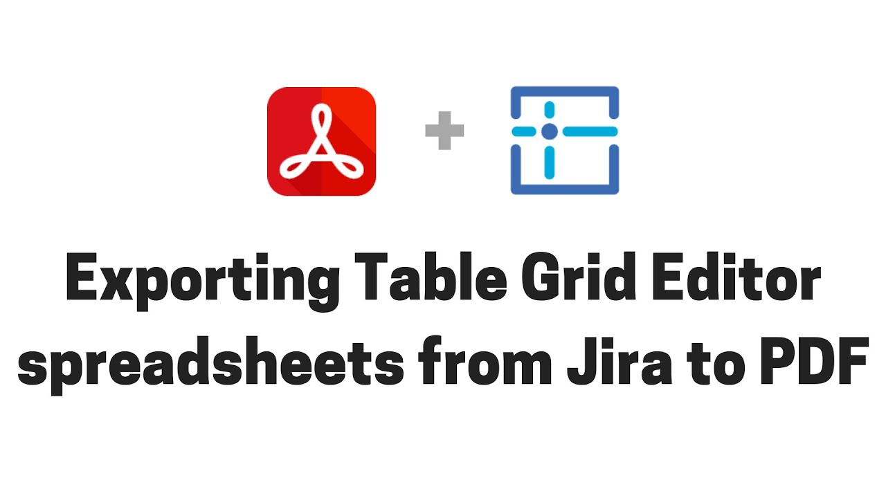 Exporting Table Grid Editor spreadsheets from Jira to PDF