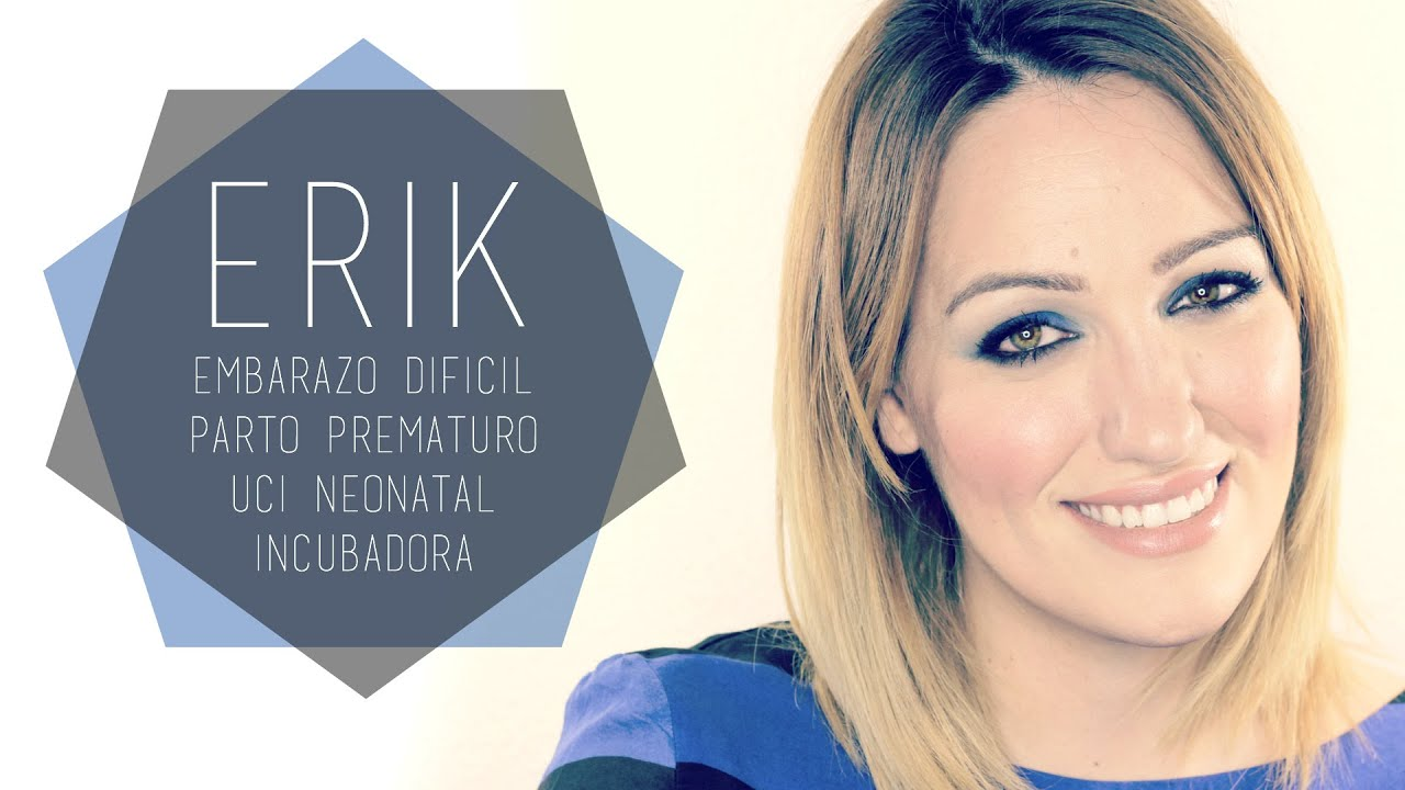 Erik: Embarazo de riesgo, parto prematuro, experiencia en UCI neonatal e incubadora.