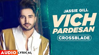 Vich Pardesan (Audio Lyrical)| Jassie Gill | Crossblade Live | Gurnazar | Robby Singh| New Song 2020
