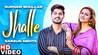 Jhalle (Full Video) | Gurnam Bhullar | Sargun Mehta | Binnu Dhillon | Latest Punjabi Songs 2020