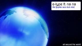 E-Type ft. Na Na - Life (Jupiter Ace Dub Mix)