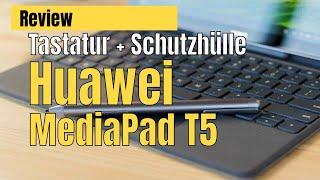 Huawei MediaPad T5 / Test Tastatur & Schutzhülle / Tablet in PC verwandeln
