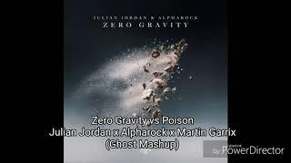 Martin Garrix x Julian Jordan x Alpharock  Zero Gravity vs Poison (Ghost Mashup)