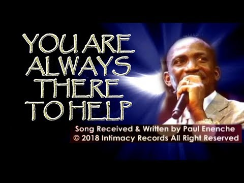 You Are Always There To Help [SONG] by Dr Pastor Paul Enenche