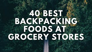 40 Best Backpacking Foods At Grocery Stores