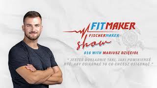 Fit Maker Show #016 – Mariusz Dzięcioł