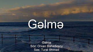Tural Əhməd - Gəlmə ( Orxan Bahadırsoy )