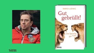 Mario Ludwig ›Gut Gebrüllt! Die Sprache Der Tiere‹
