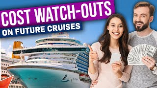 7 Cruise Cost Watch-Outs For When You Resume Cruising 2020 - 2021