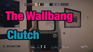 The Wallbang Clutch - Rainbow Six Siege