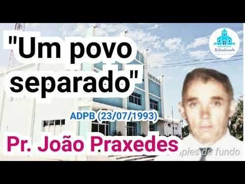 Pastor João Praxedes TEMA: Um povo separado Jubileu de Prata Mocidade AD  João Pessoa-PB 23/07/1993