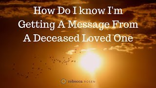 How Do I know I'm Getting A Message From A Deceased Loved One