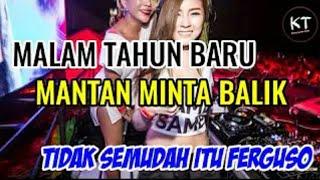 DJ MALAM TAHUN BARU| MANTAN MINTA BALIK [TIDAK SEMUDAH ITU FERGUSO] REMIX VIRAL 2019