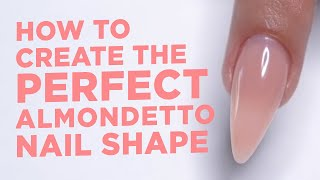 How To Create The Perfect Almondetto Nail Shape