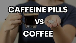 Caffeine Pills vs Coffee: What's the difference?
