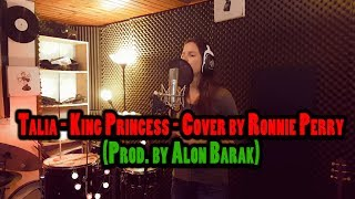 Talia   King Princess   Cover By Ronnie Perry (Prod. By Alon Barak)