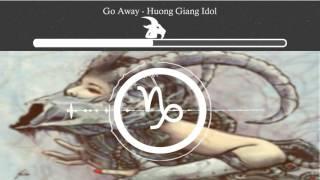 Go Away - Hương Giang Idol [ AE ]
